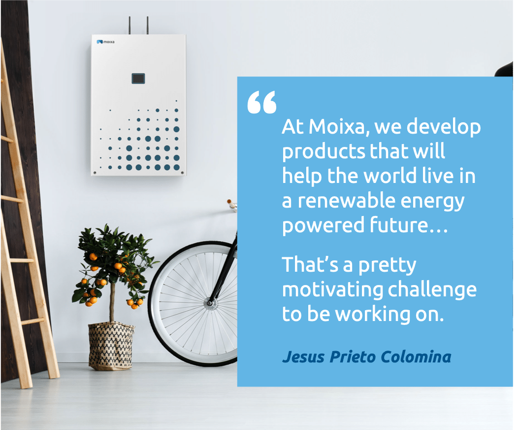 """Abbreviated quote from Jesus, """"At Moixa, we develop product that will help the world live in a renewable energy powered future... That's a pretty motivating challenge to be working on."""" Jesus Prieto Colomina"""